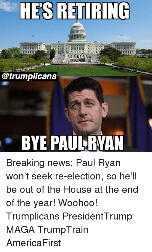 End Of The Year: HE'S RETIRING  @trumplicans  . BYE PAULRYAN Breaking news: Paul Ryan won't seek re-election, so he'll be out of the House at the end of the year! Woohoo! Trumplicans PresidentTrump MAGA TrumpTrain AmericaFirst