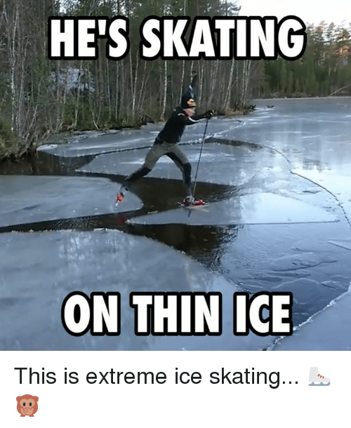 ice skate: HE'S SKATING  ON THIN ICE This is extreme ice skating... ⛸🙊