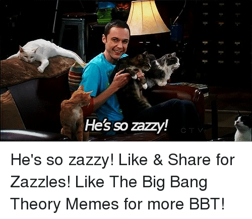 Big Bang Theory Meme: He's so zazzy! He's so zazzy! Like & Share for Zazzles! Like The Big Bang Theory Memes for more BBT!