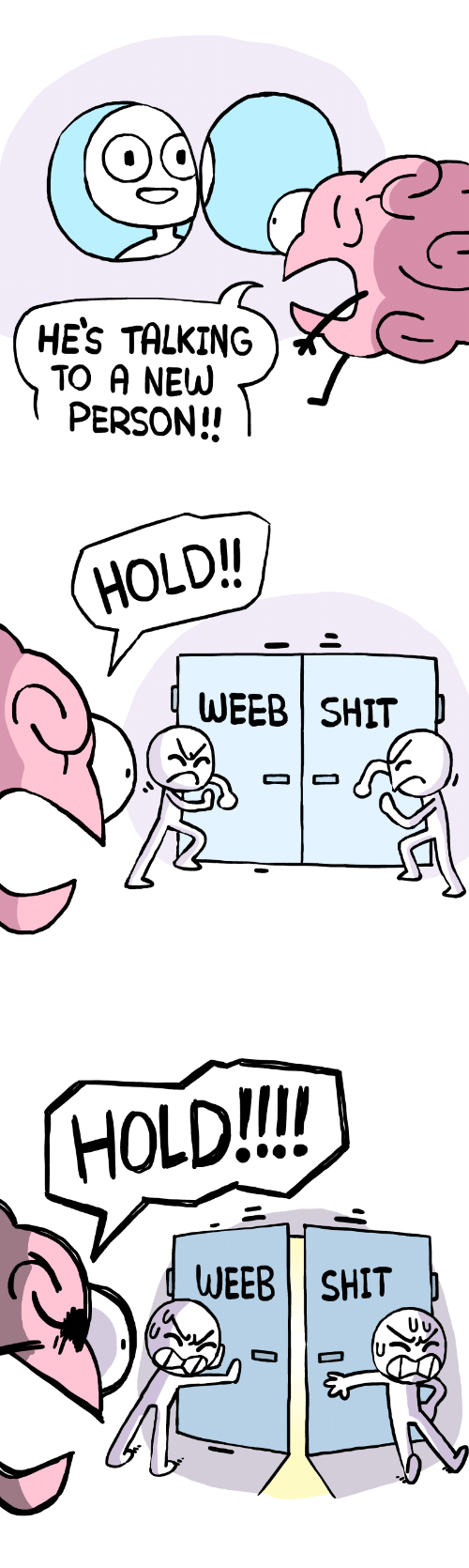 weeb: HEs TALKING  TO A NEUW  PERSON!!   HOLD/  WEEB SHIT   HoLD!!  dWEEB SHIT  Uu