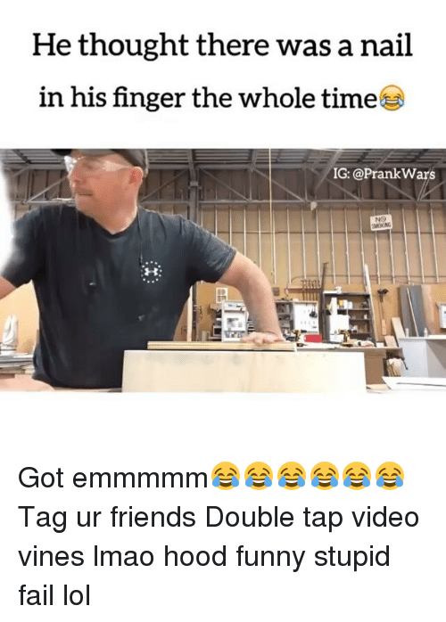 SIZZLE: Hethought there was a nail  in his finger the whole time  IG: @Prank Wars  B: Got emmmmm😂😂😂😂😂😂 Tag ur friends Double tap video vines lmao hood funny stupid fail lol