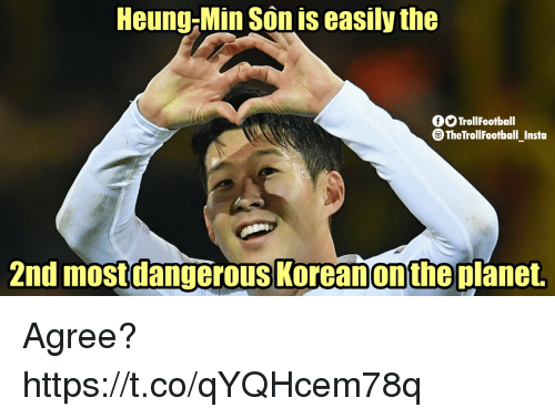 Memes, Korean, and 🤖: Heung-Min Son is easily the  fOOTrollFootball  TheTrollFootball Insta  2nd most dangerous Korean on the planet Agree? https://t.co/qYQHcem78q