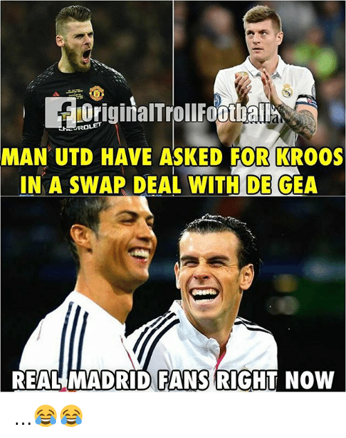 swaps: HEUROLET  MAN UTD HAVE ASKED FOR KRO0S  IN A SWAP DEAL WITH DE GEA  REAL MADRID FANS RIGHT NOW ...😂😂