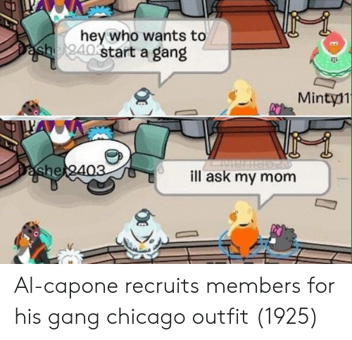Al Capone: hev who wants to  start a gang  Mintyl1  he  ill ask my mom Al-capone recruits members for his gang chicago outfit (1925)