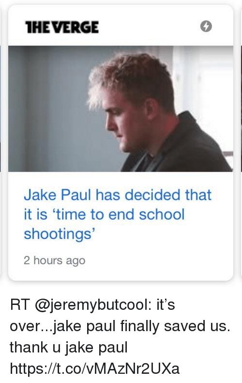 Memes, School, and Time: HEVERGE  5  Jake Paul has decided that  it is 'time to end school  shootings  2 hours ago RT @jeremybutcool: it's over...jake paul finally saved us. thank u jake paul https://t.co/vMAzNr2UXa