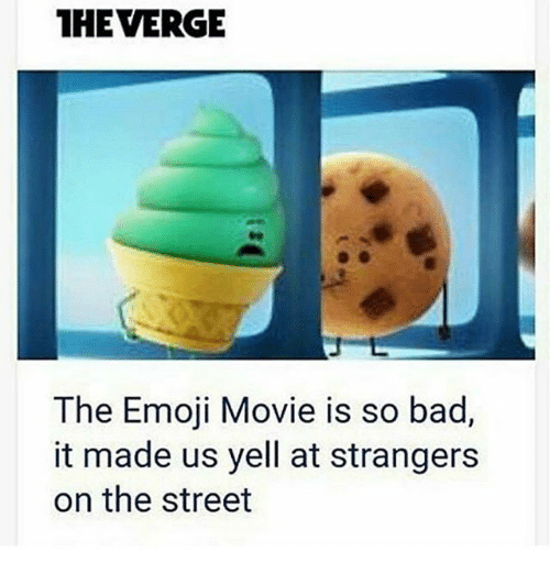Bad, Emoji, and Memes: HEVERGE  The Emoji Movie is so bad,  it made us yell at strangers  on the street