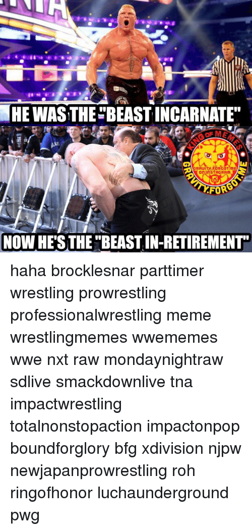 """roh: HEWAS THE BEASTINCARNATE""""  AGRAUITV.FORGOTAMME  On InSTAGRAM  AFORE  NOWHE STHE BEASTIN-RETIREMENT"""" haha brocklesnar parttimer wrestling prowrestling professionalwrestling meme wrestlingmemes wwememes wwe nxt raw mondaynightraw sdlive smackdownlive tna impactwrestling totalnonstopaction impactonpop boundforglory bfg xdivision njpw newjapanprowrestling roh ringofhonor luchaunderground pwg"""