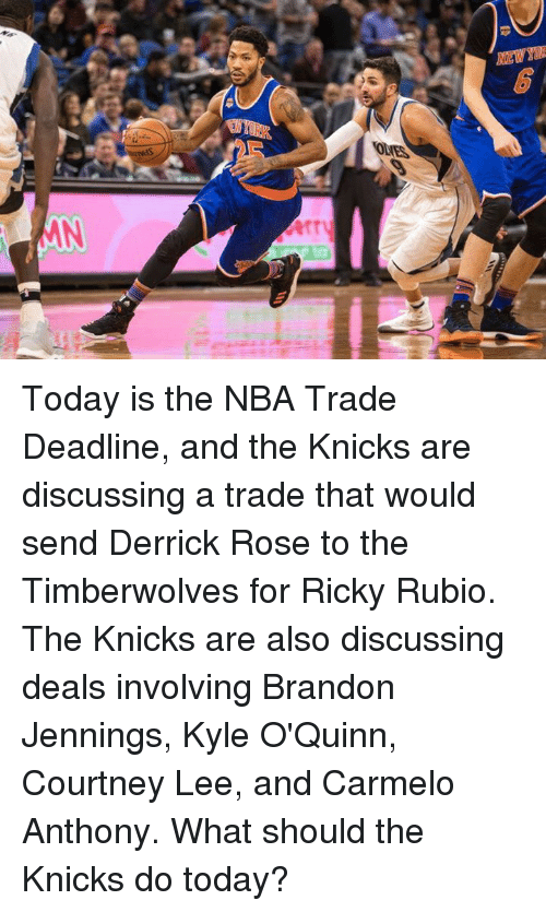 Carmelo Anthony, Derrick Rose, and NBA Trades: HEWYO  ORES Today is the NBA Trade Deadline, and the Knicks are discussing a trade that would send Derrick Rose to the Timberwolves for Ricky Rubio. The Knicks are also discussing deals involving Brandon Jennings, Kyle O'Quinn, Courtney Lee, and Carmelo Anthony.  What should the Knicks do today?