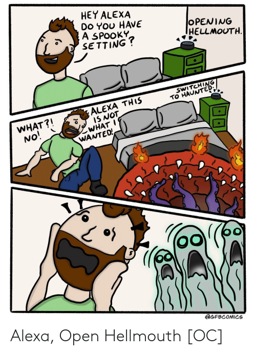 Opening: HEY ALEXA  Do YOU HAVE  A SPOOKY  SETTING?  OPENING  HELLMOUTH  SWITCHING  TO HAUNTED  ALEXA THIS  IS NOT  WHAT I  WANTEO!  WHAT?!  No!  GFBCOMICS Alexa, Open Hellmouth [OC]