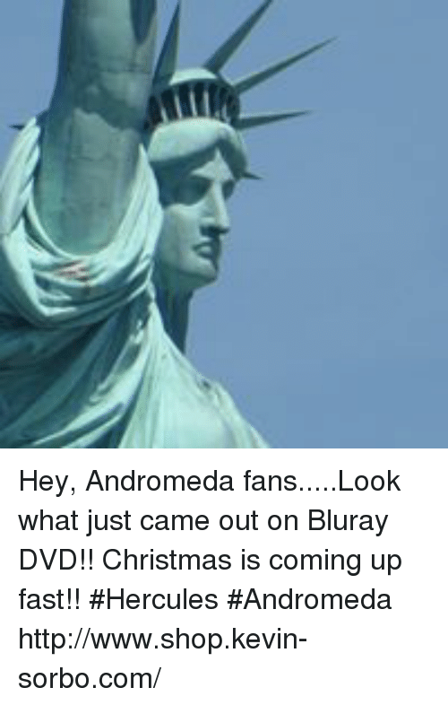 Christmas, Memes, and Ups: Hey, Andromeda fans.....Look what just came out on Bluray DVD!!  Christmas is coming up fast!!  #Hercules #Andromeda  http://www.shop.kevin-sorbo.com/