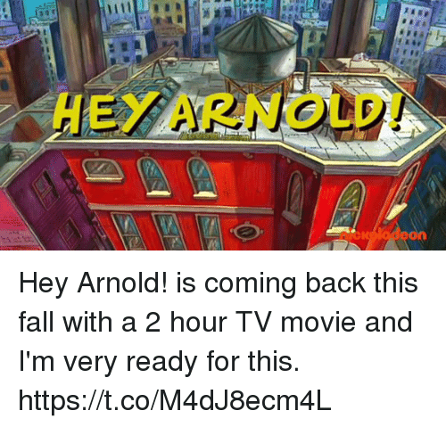 hey arnold: HEY ARNOUD! Hey Arnold! is coming back this fall with a 2 hour TV movie and I'm very ready for this. https://t.co/M4dJ8ecm4L