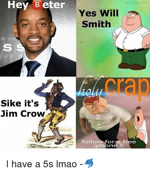 Iphone, Lmao, and Memes: Hey Beter  Sike it's  Jim Crow  Yes, Will  Smith  free  folio  Or  iphone 5 I have a 5s lmao -🐬