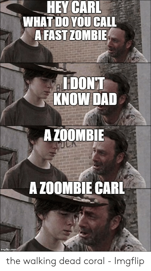 Coral Meme: HEY CARL  WHAT DO YOU CALL  AFASTZOMBIE  HDONT  KNOW DAD  AZOOMBIE  A ZOOMBIE CARL  imgfip.com the walking dead coral - Imgflip