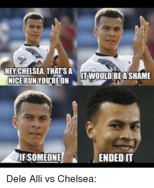 Chelsea, Soccer, and Ally: HEY CHELSEA THAT SA  IT WOULD BE A SHAME  FSOMEONE N ENDED IT Dele Alli vs Chelsea: