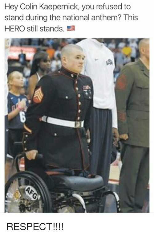 Colin Kaepernick, Nfl, and National Anthem: Hey Colin Kaepernick, you refused to  stand during the national anthem? This  HERO still stands. RESPECT!!!!