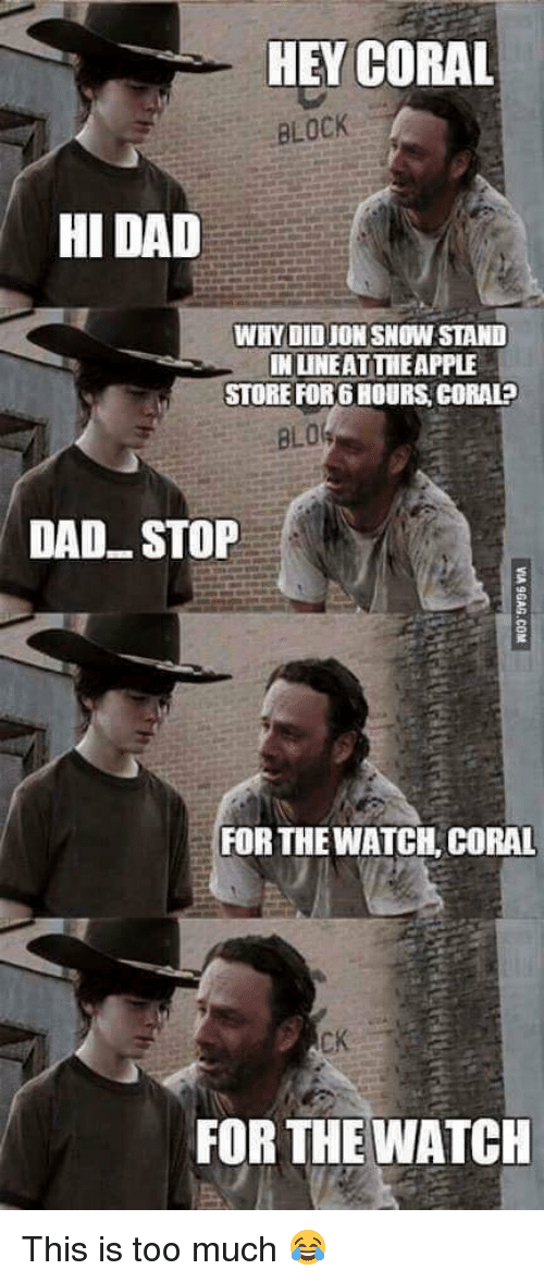 Hey Coral: HEY CORAL  BLOCK  HI DAD  WHYIDIDJONSNOW STAND  INUNEATTIEAPPLE  STORE FOR6ROURS CORALP  DAD STOP  FOR THE WATCH CORAL  FOR THE WATCH This is too much 😂