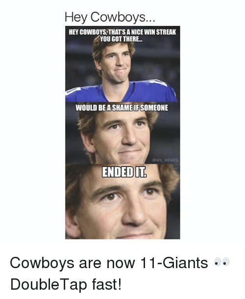 Memes, Giant, and Giants: Hey Cowboys.  HEY COWBOYS THATSANICE WIN STREAK  YOU GOT THERE...  WOULD BE ASHAME IFSOMEONE  SNEL MEMES  ENDED IT Cowboys are now 11-Giants 👀 DoubleTap fast!