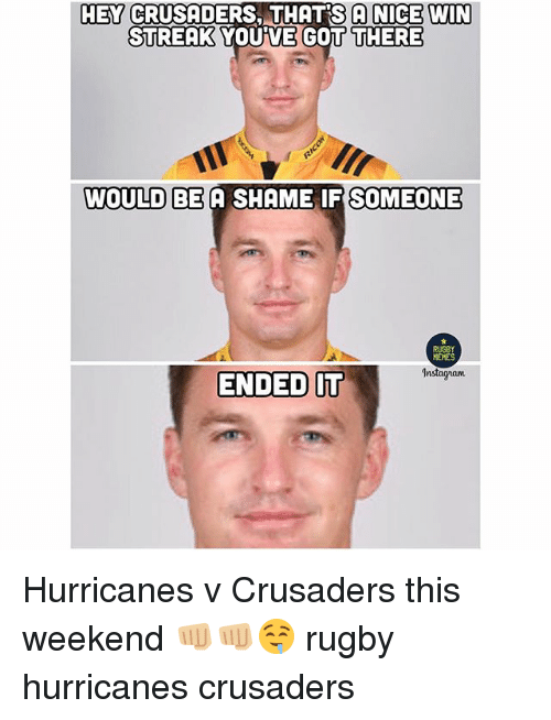 crusaders: HEY CRUSADERS, THATS A NICE WIN  STREAK YOU VE GOT THERE  WOULD BE A SHAME IF SOMEONE  RUGBY  ENDED  Instagnann  IT Hurricanes v Crusaders this weekend 👊🏼👊🏼🤤 rugby hurricanes crusaders