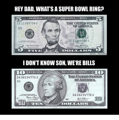 Dad, Meme, and Memes: HEY DAD, WHATSA SUPER BOWL RING  FEDERAL  RESSENEVE  NOTE  IE 11389706 C  E5  IE 11389706  C  FL MEMES  I DON'T KNOWSON, WERE BILLS  FEDERAL  DA 06234776 A  (OEAMERICA  Al  DA 06234776 A  ALLEN  DOD a