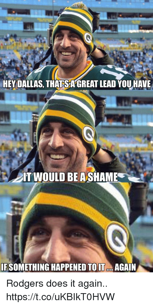 Football, Nfl, and Sports: HEY DALLAS, THATS A GREAT LEAD YOU HAVE  AT WOULD BE A SHAME  IF SOMETHING HAPPENED TO I.. AGAIN Rodgers does it again.. https://t.co/uKBIkT0HVW