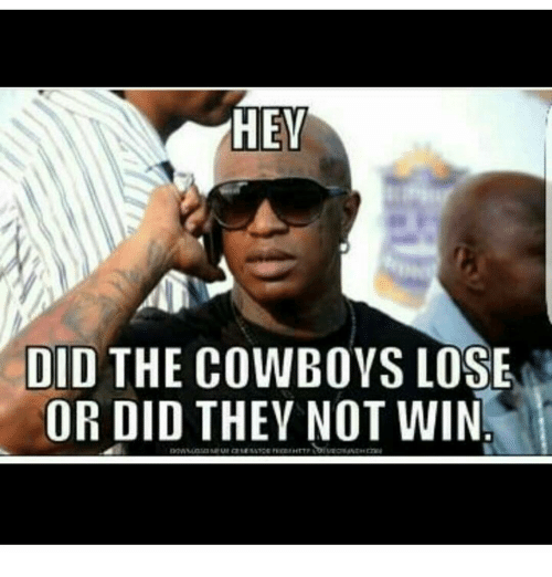 Cowboys Losing: HEY  DID THE COWBOYS LOSE  OR DID THEY NOT WIN