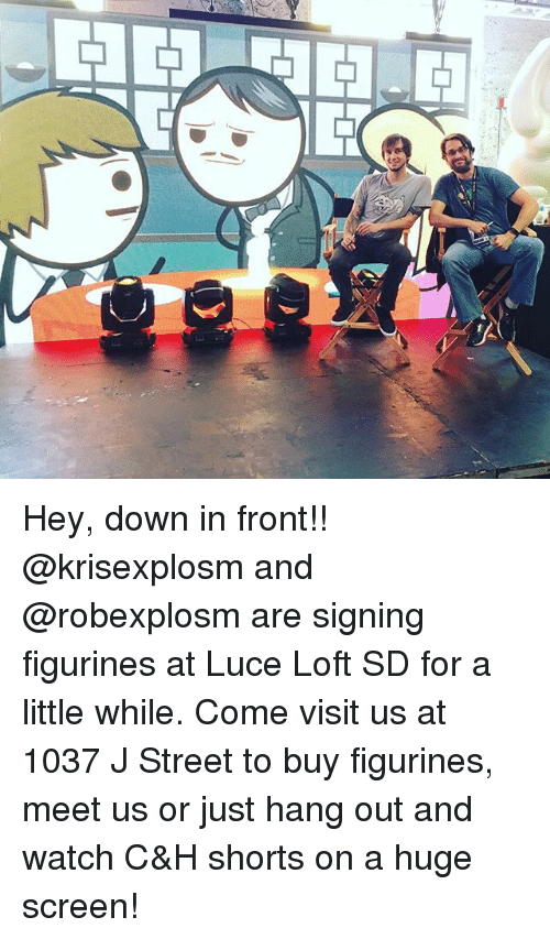 Memes, Watch, and 🤖: Hey, down in front!! @krisexplosm and @robexplosm are signing figurines at Luce Loft SD for a little while. Come visit us at 1037 J Street to buy figurines, meet us or just hang out and watch C&H shorts on a huge screen!