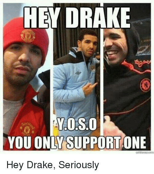 Memes and 🤖: HEY DRAKE  YOU ONLY SUPPORT ONE Hey Drake, Seriously