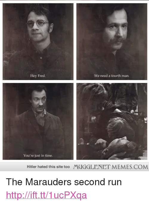"""memes: Hey Fred.  We need a fourth man.  You're just in time.  Hitler hated this site too  MUGGLENET MEMES.COM <p>The Marauders second run <a href=""""http://ift.tt/1ucPXqa"""">http://ift.tt/1ucPXqa</a></p>"""