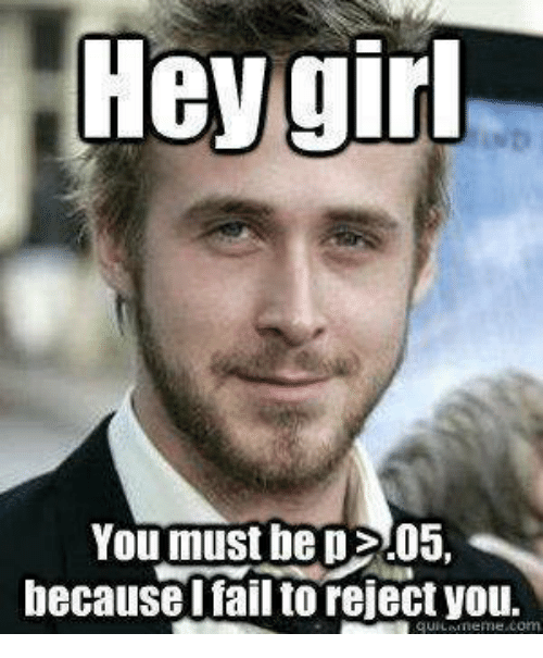 Fail, Memes, and Girl: Hey girl  You must bepE 05,  becausel fail to reject you.  e com