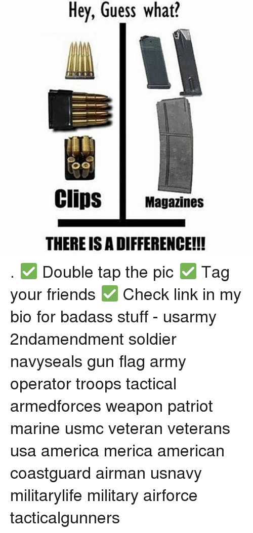 Badasses: Hey, Guess what?  Clips Magazines  THERE IS A DIFFERENCE!!! . ✅ Double tap the pic ✅ Tag your friends ✅ Check link in my bio for badass stuff - usarmy 2ndamendment soldier navyseals gun flag army operator troops tactical armedforces weapon patriot marine usmc veteran veterans usa america merica american coastguard airman usnavy militarylife military airforce tacticalgunners