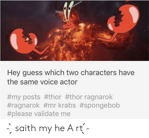 Voice Actor: Hey guess which two characters have  the same voice actor  #my posts #thor #thor ragnarok  #ragnarok #mrkrabs #spongebob  #please validate me - ̗̀ saith my he A rt ̖́-