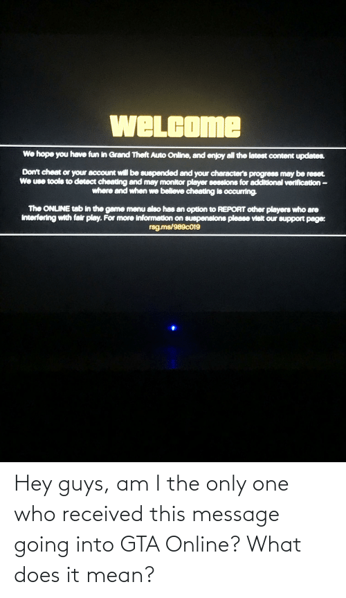 hey guys: Hey guys, am I the only one who received this message going into GTA Online? What does it mean?