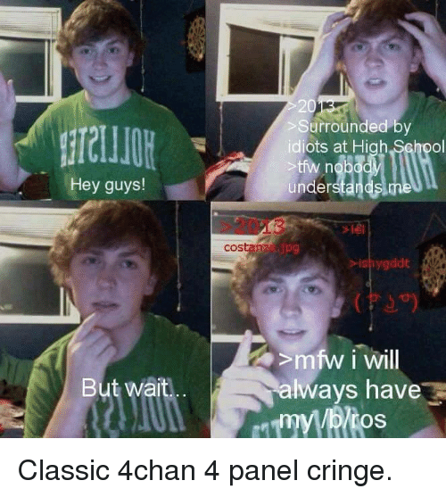 hey guys but wait surrounded by idiots at high school 21425129 🔥 25 best memes about 4 panel cringe 4 panel cringe memes