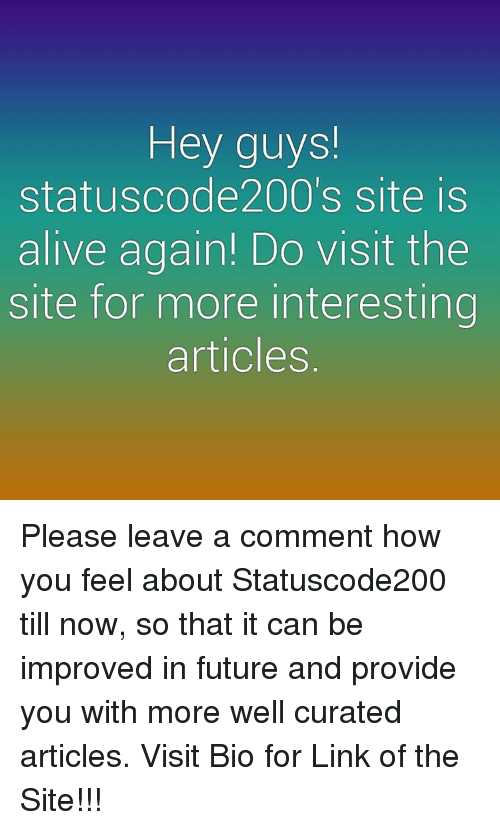 Memes, 🤖, and Article: Hey guys!  statuscode 200's site is  alive again! Do VISIt the  Site for more interesting  articles Please leave a comment how you feel about Statuscode200 till now, so that it can be improved in future and provide you with more well curated articles. Visit Bio for Link of the Site!!!
