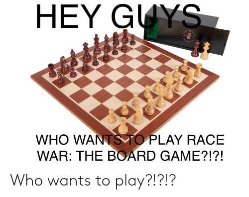 Race War: HEY GUYS  THE  পo  WHO WANTS TO PLAY RACE  WAR: THE BOARD GAME?!?! Who wants to play?!?!?