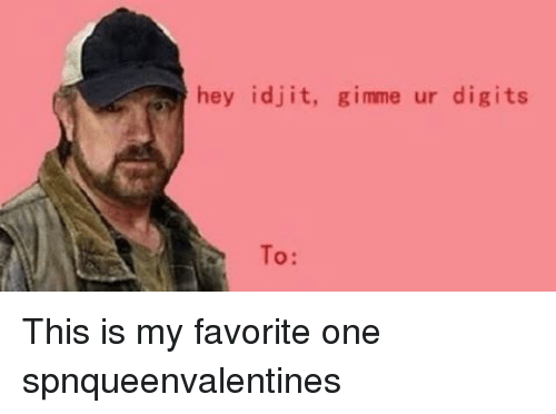 Memes, 🤖, and Digital: hey idjit, gimme ur digits  To: This is my favorite one spnqueenvalentines