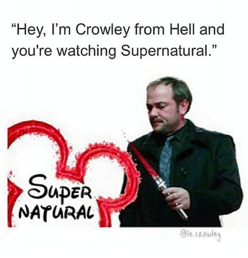 """Memes, Supernatural, and Hell: """"Hey, I'm Crowley from Hell and  you're watching Supernatural.""""  SuPER  NATURAL  Ole. Roole"""