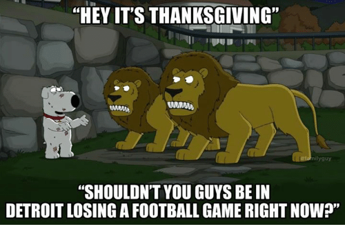 """Detroit, Football, and Nfl: """"HEY IT'S THANKSGIVING""""  nilyguy  """"SHOULDN'T YOU GUYS BE IN  DETROIT LOSING A FOOTBALL GAME RIGHT NOW?"""""""