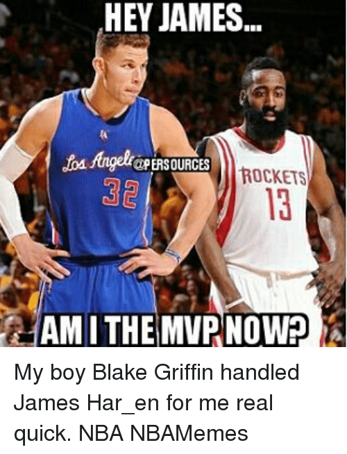 Blake Griffin, Memes, and Nba: HEY JAMES  .tad aPERSOURCES  ROCKETS  AMITHE MVP NOW My boy Blake Griffin handled James Har_en for me real quick. NBA NBAMemes