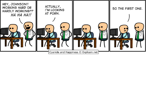 Dank, Cyanide and Happiness, and Porn: HEY, JOHNSON!!  WORKING HARD OR  HARDLY WORKING??  ACTUALLY,  I'M LOOKING  AT PORN  SO THE FIRST ONE.  HA HA HA!!  Cyanide and Happiness © Explosm.net