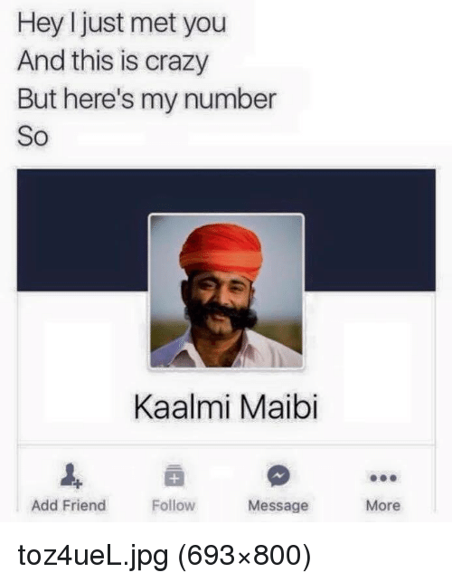 Crazy, Add, and Jpg: Hey just met you  And this is crazy  But here's my numben  So  Kaalmi Maibi  Add Friendollow Message More <p>toz4ueL.jpg (693×800)</p>