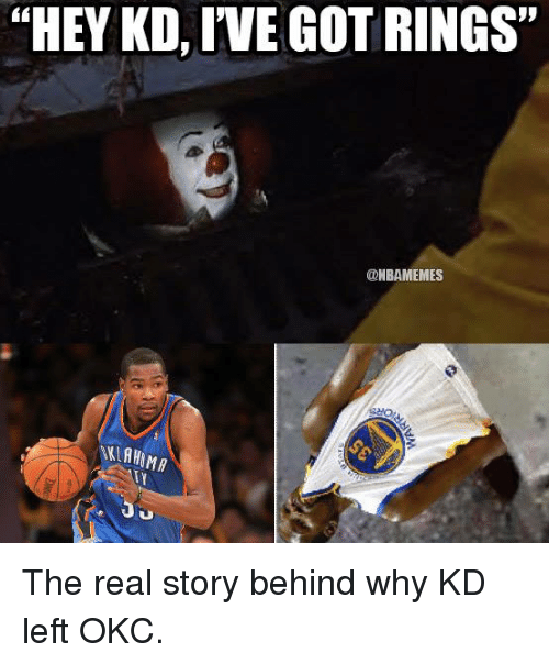 """Nba, The Real, and Got: """"HEY KD, IVE GOT RINGS""""  @NBAMEMES  MIAHIMA The real story behind why KD left OKC."""
