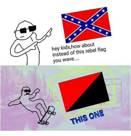 Hey Kids: hey kids,how about  instead of this rebel flag  you wave...  THIS ONE