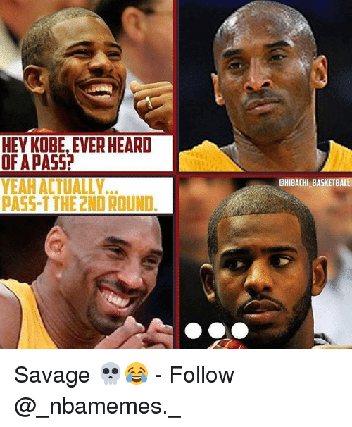 Basketball, Memes, and Savage: HEY KOBE, EVER HEARD  OF A PASS  YEAH ACTUALLY  PASS-TTHE 2ND ROUND  CHIBACHI BASKETBALL Savage 💀😂 - Follow @_nbamemes._