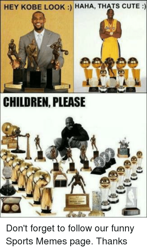 Children, Cute, and Funny: HEY KOBE LOOK HAHA, THATS CUTE  CHILDREN, PLEASE Don't forget to follow our funny Sports Memes page.  Thanks