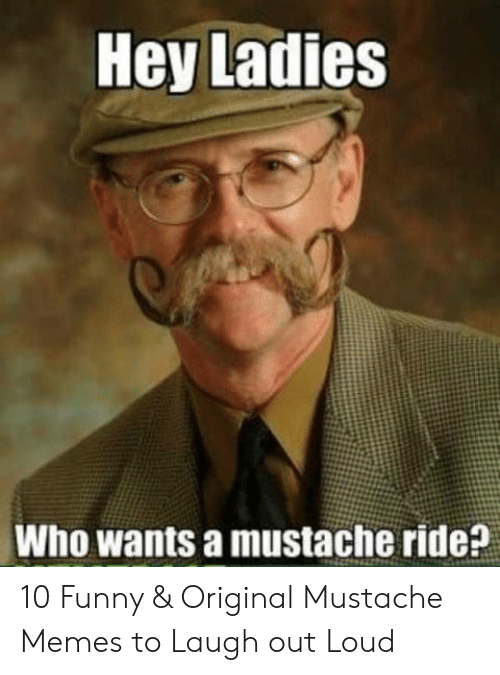 mustache ride: Hey Ladies  Who wants a mustache ride? 10 Funny & Original Mustache Memes to Laugh out Loud