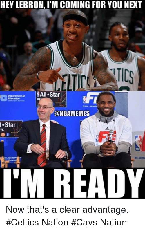 All Star, Cavs, and Nba: HEY LEBRON, l'M COMING FOR YOU NEXT  $All Star  @NBAMEMES  Star  YK  IM READY Now that's a clear advantage. #Celtics Nation #Cavs Nation