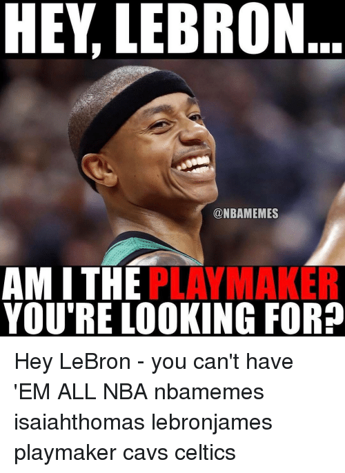 hey lebron nbamemes ami the play maker youre looking for 15510472 hey lebron ami the play maker you're looking for? hey lebron you