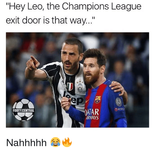 """Memes, Champions League, and 🤖: """"Hey Leo, the Champions League  exit door is that way...""""  OATAR  FOOTY CENTRAL  ARWAYS Nahhhhh 😂🔥"""