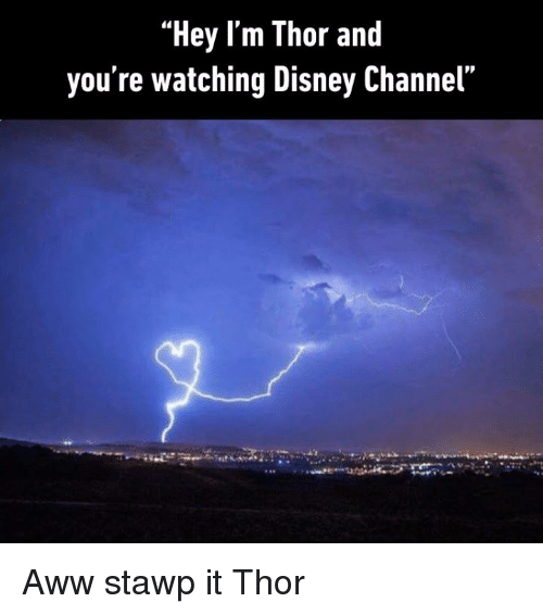 """Aww, Dank, and Disney: """"Hey l'm Thor and  you re watching Disney Channel  PD Aww stawp it Thor"""